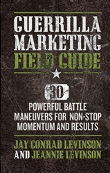 Guerrilla Marketing Field Guide: 30 Powerful Battle Maneuvers for Non-Stop Momentum and Results Entrepreneurship