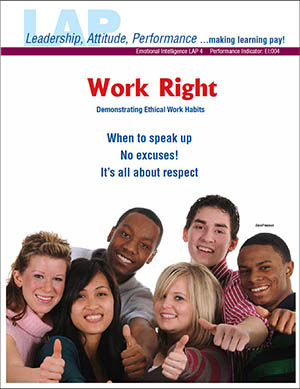 LAP-EI-004, Work Right (Demonstrating Ethical Work Habits) (Download) Emotional Intelligence, Ethics, Work-based Learning, Co-op Work Experience, Community-based Learning